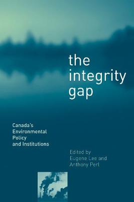 The Integrity Gap: Canada's Environmental Policy and Institutions (Hardback)