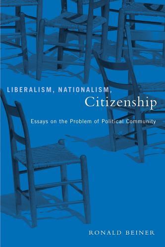 Liberalism, Nationalism, Citizenship: Essays on the Problem of Political Community (Hardback)