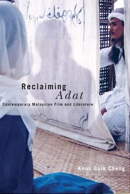 Reclaiming Adat: Contemporary Malaysian Film and Literature (Paperback)