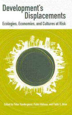 Development's Displacements: Economies, Ecologies, and Cultures at Risk (Hardback)