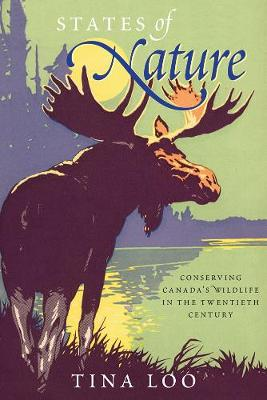 States of Nature: Conserving Canada's Wildlife in the Twentieth Century - Nature | History | Society (Paperback)