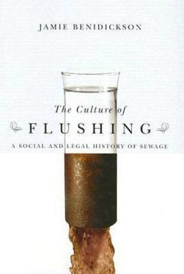 The Culture of Flushing: A Social and Legal History of Sewage - Nature   History   Society (Hardback)