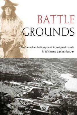 Battle Grounds: The Canadian Military and Aboriginal Lands - Studies in Canadian Military History (Hardback)