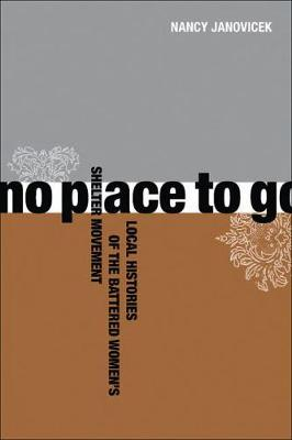 No Place to Go: Local Histories of the Battered Women's Shelter Movement (Hardback)