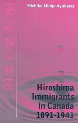 Hiroshima Immigrants in Canada, 1891-1941 (Hardback)