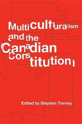 Multiculturalism and the Canadian Constitution - Law and Society (Hardback)
