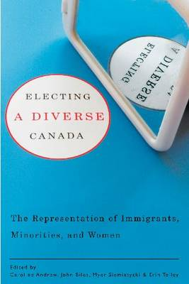 Electing a Diverse Canada: The Representation of Immigrants, Minorities, and Women (Paperback)
