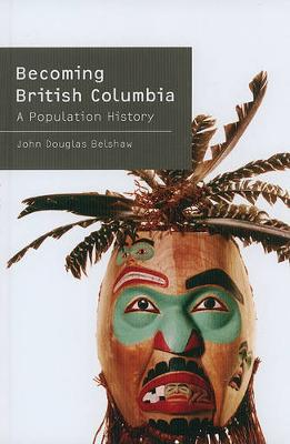 Becoming British Columbia: A Population History (Hardback)