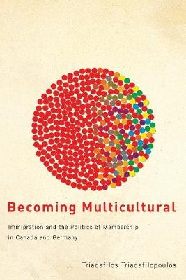 Becoming Multicultural: Immigration and the Politics of Membership in Canada and Germany (Paperback)