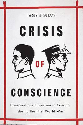 Crisis of Conscience: Conscientious Objection in Canada during the First World War - Studies in Canadian Military History (Paperback)