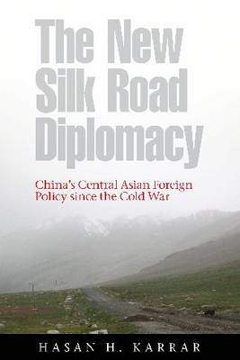 The New Silk Road Diplomacy: China's Central Asian Foreign Policy since the Cold War - Contemporary Chinese Studies (Hardback)