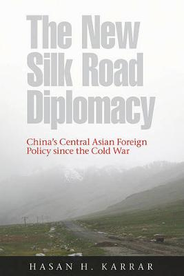 The New Silk Road Diplomacy: China's Central Asian Foreign Policy since the Cold War - Contemporary Chinese Studies (Paperback)
