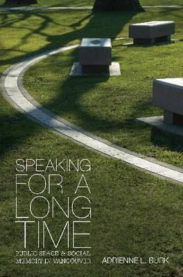 Speaking for a Long Time: Public Space and Social Memory in Vancouver (Hardback)