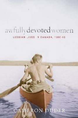 Awfully Devoted Women: Lesbian Lives in Canada, 1900-65 - Sexuality Studies (Hardback)