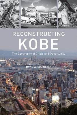 Reconstructing Kobe: The Geography of Crisis and Opportunity (Hardback)