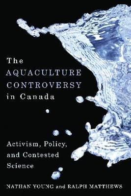 The Aquaculture Controversy in Canada: Activism, Policy, and Contested Science (Hardback)