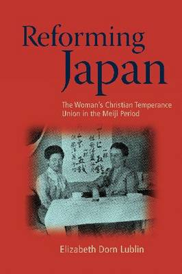 Reforming Japan: The Woman's Christian Temperance Union in the Meiji Period - Asian Religions and Society (Hardback)