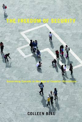 The Freedom of Security: Governing Canada in the Age of Counter-Terrorism - Law and Society (Paperback)