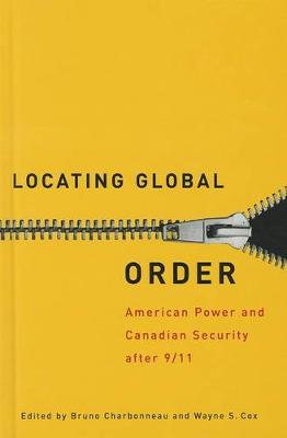 Locating Global Order: American Power and Canadian Security after 9/11 (Hardback)