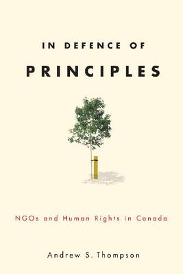 In Defence of Principles: NGOs and Human Rights in Canada - Law and Society (Paperback)