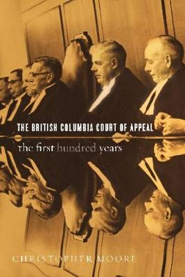 The British Columbia Court of Appeal: The First Hundred Years (Hardback)
