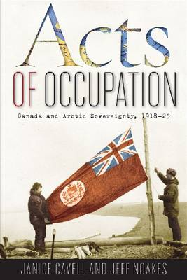 Acts of Occupation: Canada and Arctic Sovereignty, 1918-25 (Paperback)