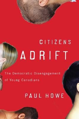 Citizens Adrift: The Democratic Disengagement of Young Canadians (Hardback)