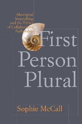 First Person Plural: Aboriginal Storytelling and the Ethics of Collaborative Authorship (Paperback)