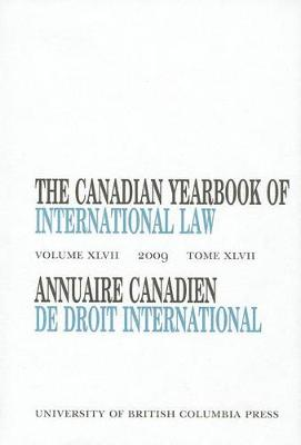 The Canadian Yearbook of International Law, Vol. 47, 2009 - Canadian Yearbook of International Law (Hardback)