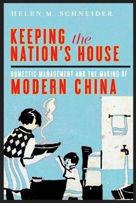 Keeping the Nation's House: Domestic Management and the Making of Modern China (Hardback)