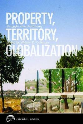 Property, Territory, Globalization: Struggles over Autonomy - Globalization and Autonomy (Paperback)