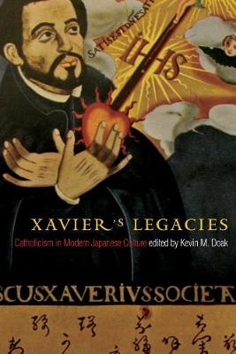 Xavier's Legacies: Catholicism in Modern Japanese Culture - Asian Religions and Society (Hardback)