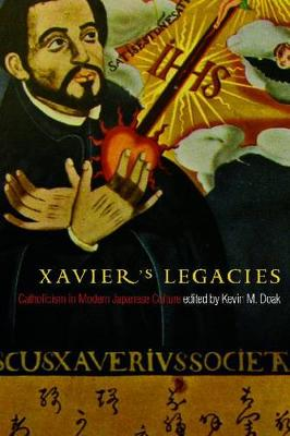 Xavier's Legacies: Catholicism in Modern Japanese Culture - Asian Religions and Society (Paperback)