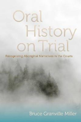 Oral History on Trial: Recognizing Aboriginal Narratives in the Courts (Paperback)