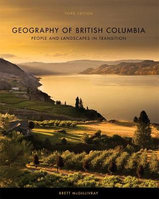 Geography of British Columbia, Third Edition: People and Landscapes in Transition (Paperback)