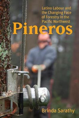 Pineros: Latino Labour and the Changing Face of Forestry in the Pacific Northwest (Paperback)
