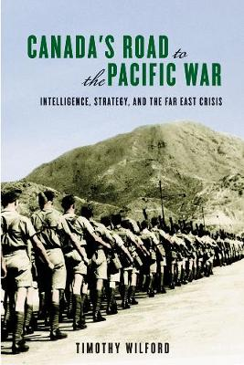 Canada's Road to the Pacific War: Intelligence, Strategy, and the Far East Crisis - Studies in Canadian Military History (Paperback)