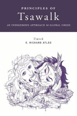 Principles of Tsawalk: An Indigenous Approach to Global Crisis (Paperback)