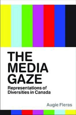 The Media Gaze: Representations of Diversities in Canada (Hardback)