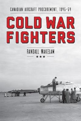 Cold War Fighters: Canadian Aircraft Procurement, 1945-54 - Studies in Canadian Military History (Paperback)