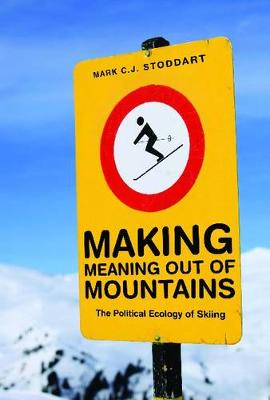 Making Meaning Out of Mountains: The Political Ecology of Skiing (Paperback)