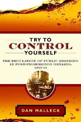 Try to Control Yourself: The Regulation of Public Drinking in Post-Prohibition Ontario, 1927-44 (Hardback)