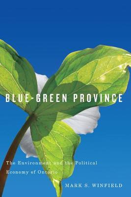 Blue-Green Province: The Environment and the Political Economy of Ontario (Paperback)