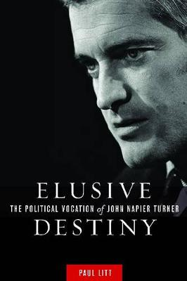 Elusive Destiny: The Political Vocation of John Napier Turner (Hardback)