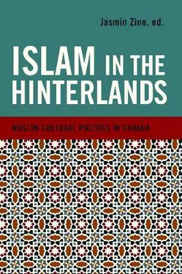 Islam in the Hinterlands: Muslim Cultural Politics in Canada (Paperback)