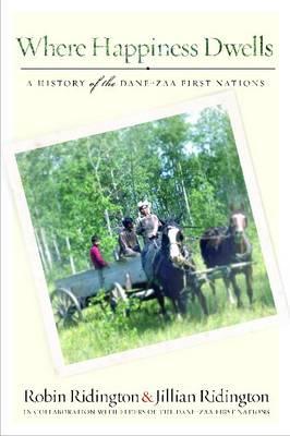Where Happiness Dwells: A History of the Dane-zaa First Nations (Hardback)