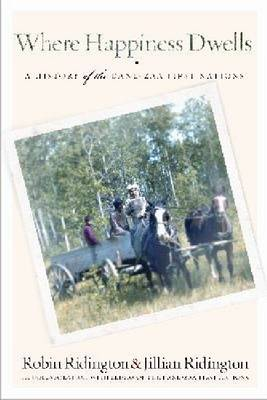 Where Happiness Dwells: A History of the Dane-zaa First Nations (Paperback)