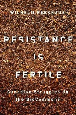 Resistance Is Fertile: Canadian Struggles on the BioCommons (Hardback)