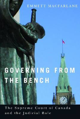 Governing from the Bench: The Supreme Court of Canada and the Judicial Role - Law and Society (Hardback)