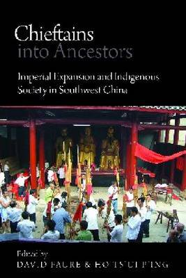 Chieftains into Ancestors: Imperial Expansion and Indigenous Society in Southwest China - Contemporary Chinese Studies (Hardback)